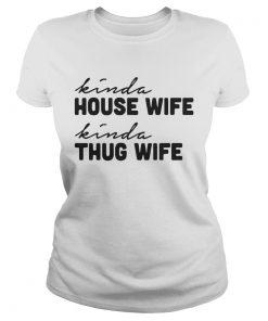 Kinda house wife kinda thug wife ladies tee
