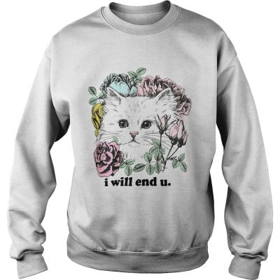 Kitten and rose I will end you sweatshirt