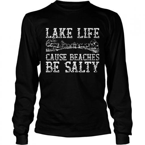 Lake life cause beaches be salty longsleeve tee