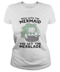 Mess with the mermaid you get the Merblade ladies tee