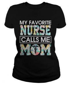 My favorite nurse calls me mom flower ladies tee