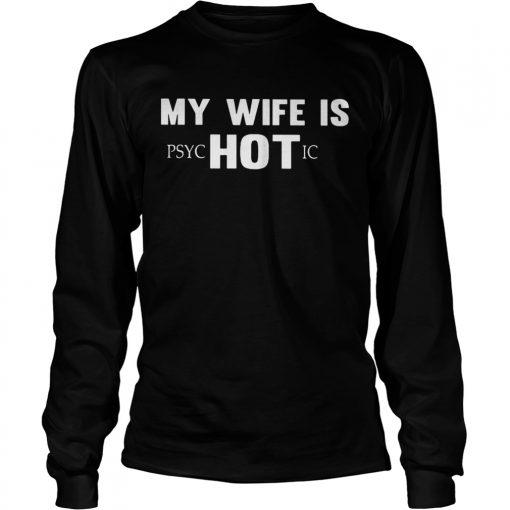 My wife is PSYCHOTIC longsleeve tee
