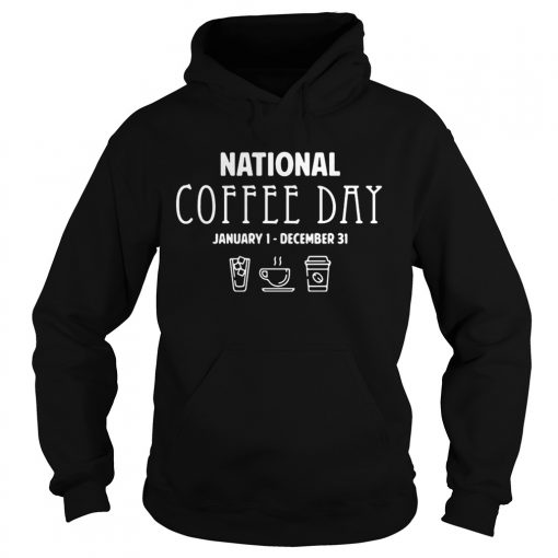 National coffee day from January 1 to December 31 hoodie