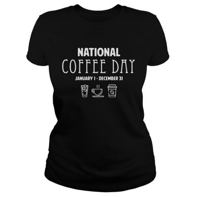 National coffee day from January 1 to December 31 ladies tee