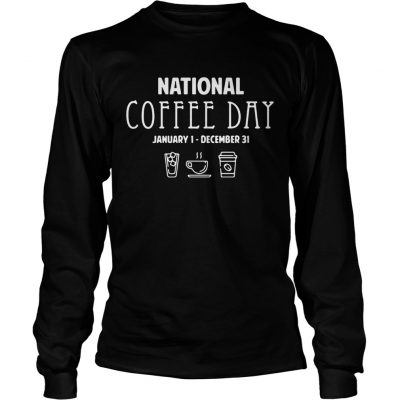 National coffee day from January 1 to December 31 longsleeve tee