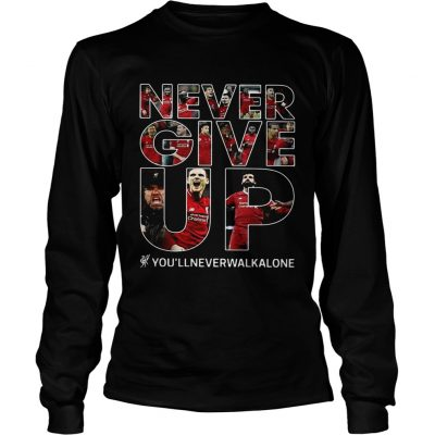 Never give up youllneverwalkalone longsleeve tee