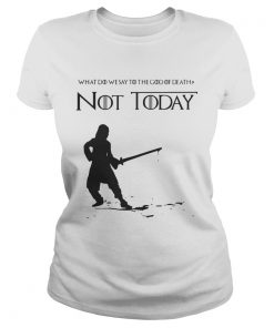 Not Today Shirt What Do We Say To The God Of Death ladies tee