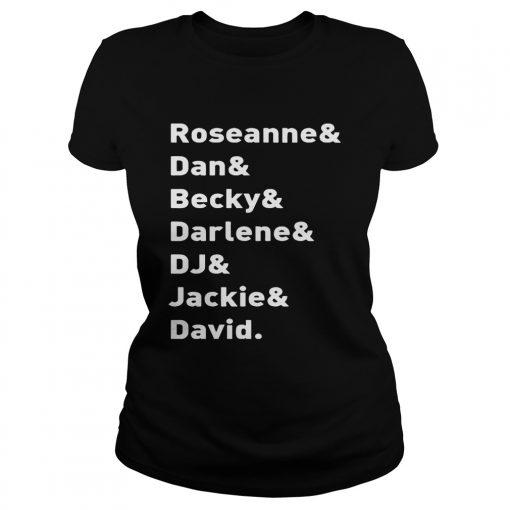Roseanne TV Show Character NamesRoseanne Dan Becky Darlene DJ Jackie David ladies tee