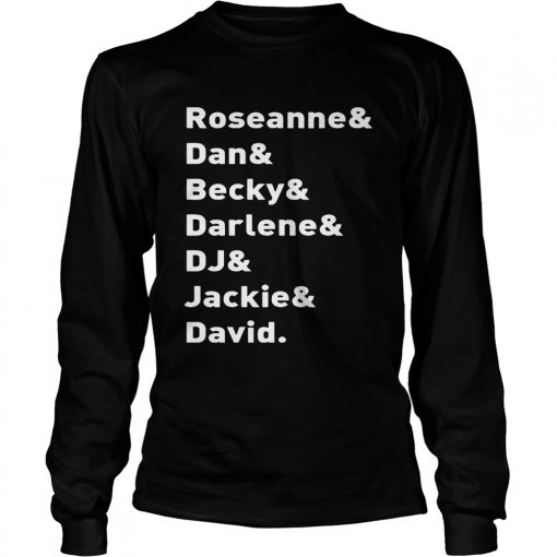 Roseanne TV Show Character NamesRoseanne Dan Becky Darlene DJ Jackie David longsleeve tee