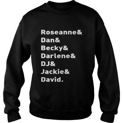 Roseanne TV Show Character NamesRoseanne Dan Becky Darlene DJ Jackie David sweatshirt