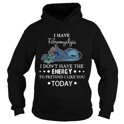 Stitch I have fibromyalgia I dont have the energy to pretend I like you today hoodie
