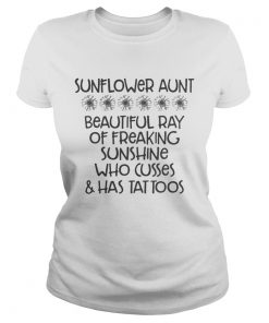 Sunflower aunt beautiful ray of freaking sunshine who cusses has tattoos ladies tee