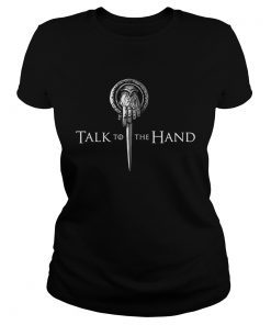Talk to the hand GOT ladies tee