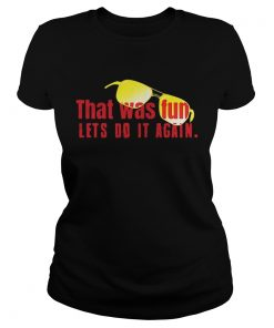That was fun lets do it again glasses ladies tee