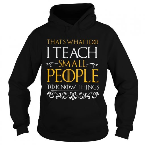 Thats what i do i teach small people to know things Game Of Thrones hoodie