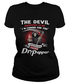 The devil whispered to me Im coming for you I whispered back bring Dr Pepper ladies tee