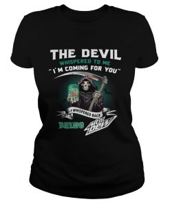 The devil whispered to me Im coming for you I whispered back bring Mtn Dew ladies tee