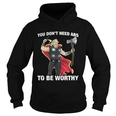Thor you dont need ABS to be worthy hoodie