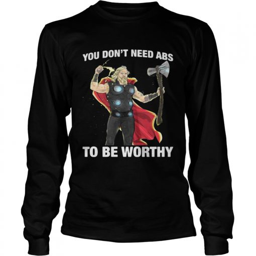 Thor you dont need ABS to be worthy longsleeve tee