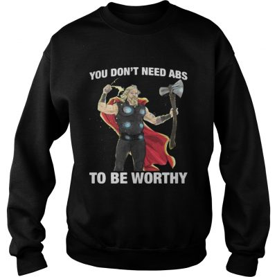 Thor you dont need ABS to be worthy sweatshirt