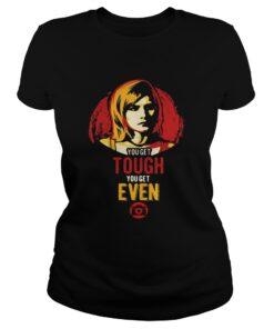 Veronica Mars you get tough you get even ladies tee