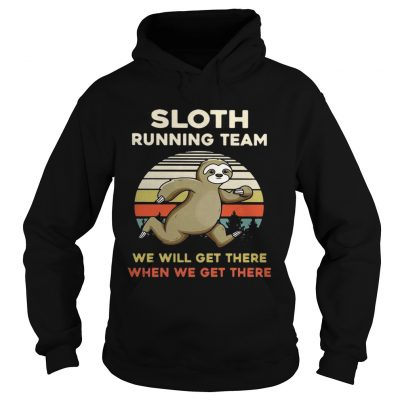 Vintage Sloth running team we will get there when we get there hoodie