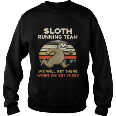 Vintage Sloth running team we will get there when we get there sweatshirt