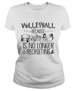 Volleyball Because Quidditch Team Is No Longer Recruiting ladies tee