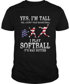 Yes Im Tall I Play Softball Its Way Better TShirt Unisex
