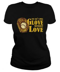 You Cant Spell Glove With Out Love T Classic Ladies