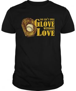 You Cant Spell Glove With Out Love T Unisex