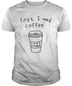Guys FirstI need coffee shirt