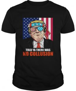 4th July independence day Trump told ya there was no collusion  Unisex