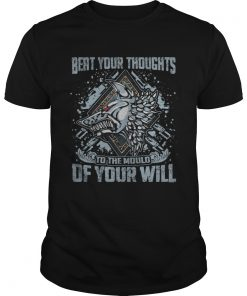 Beat your thoughts to the mould of your will  Unisex
