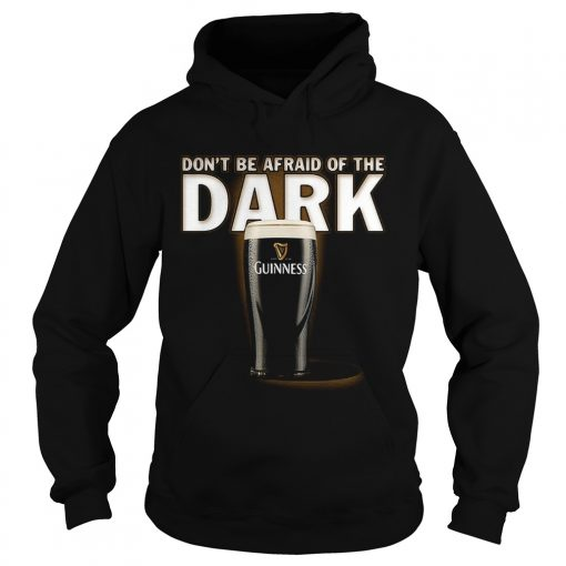 Dont be afraid ofthe dark Guinness  Hoodie