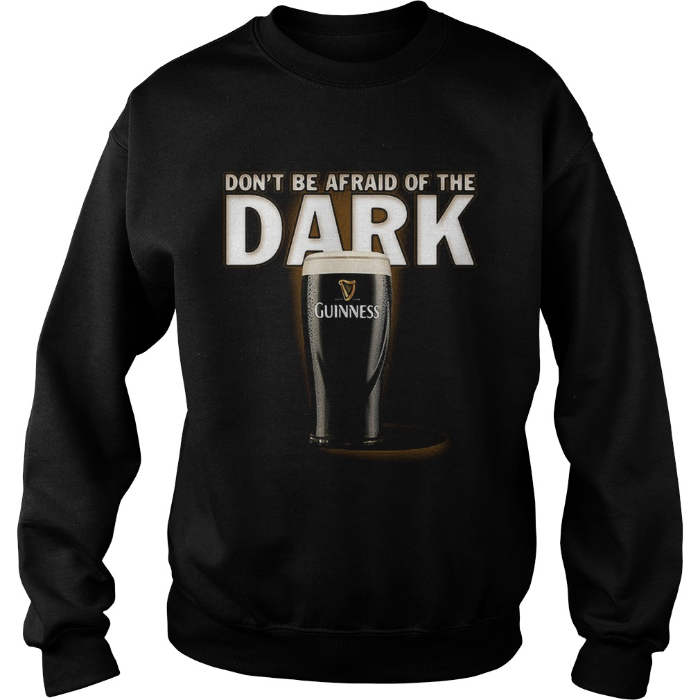 Dont be afraid ofthe dark Guinness Sweatshirt