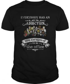 Everybody has an addiction mine just happens to be The Office Unisex