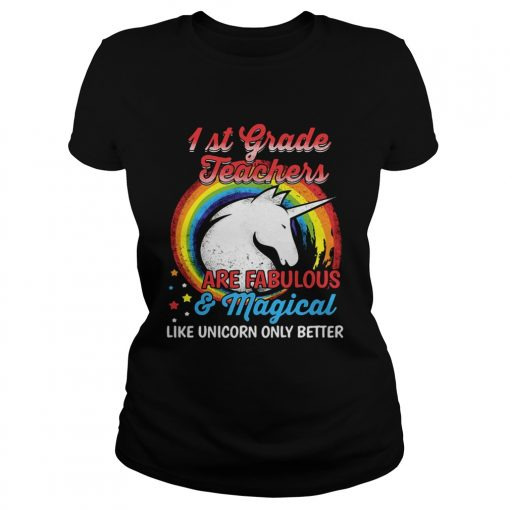 First grade teachers are fabulous and magical like Unicorn only Classic Ladies