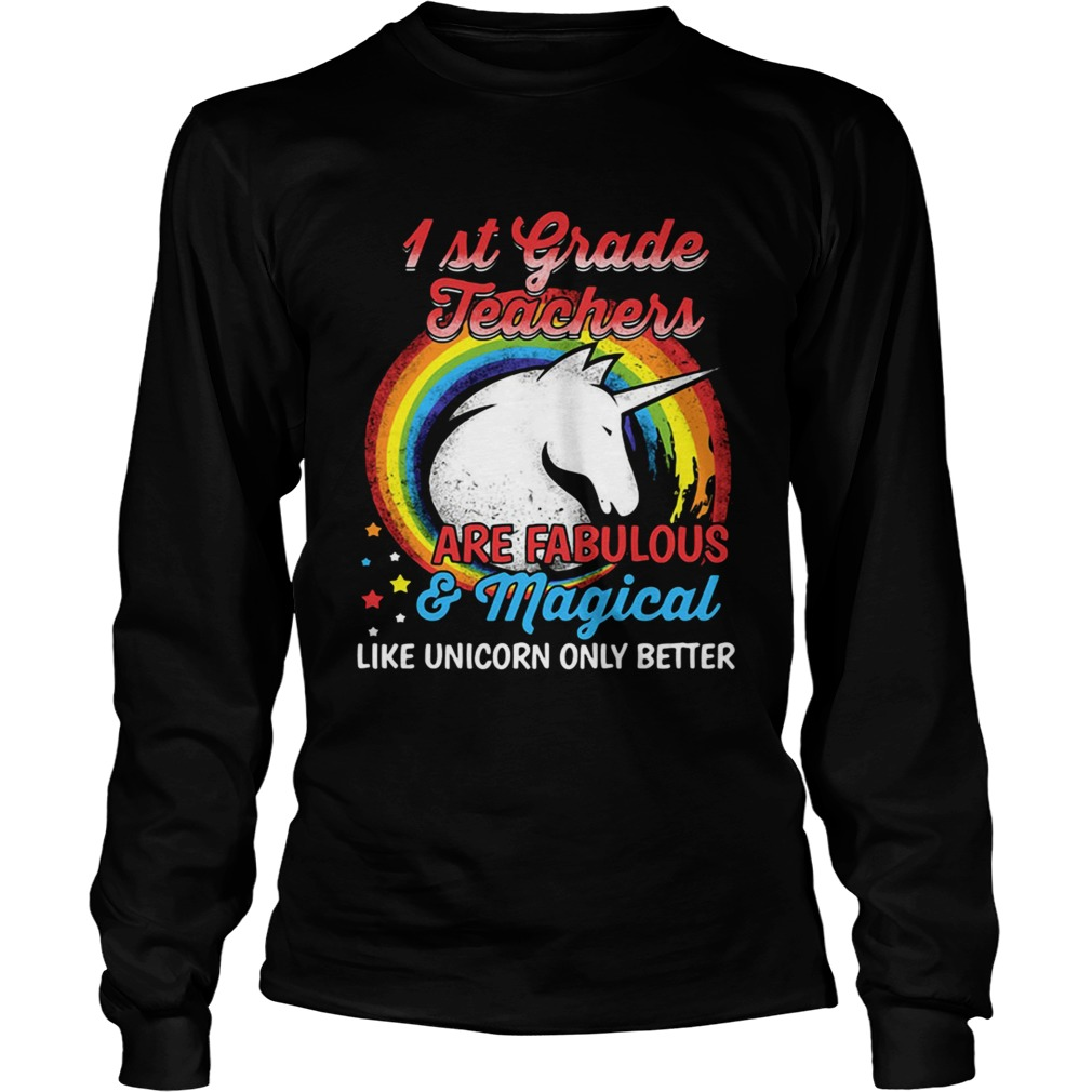 First grade teachers are fabulous and magical like Unicorn only LongSleeve