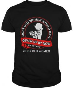 Gym most old women would have given up by now Im not like most old women  Unisex
