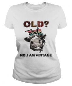 Heifer Old no I am Vintage  Classic Ladies