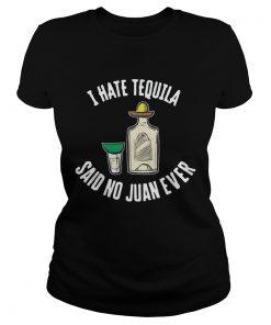 I hate tequila said no juan ever  Classic Ladies