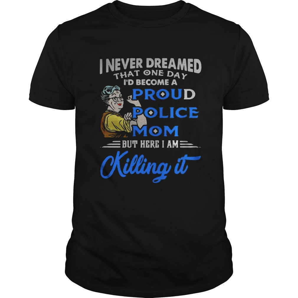 I never dreamed that one day Id become a proud police mom Unisex