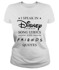 I speak in Disney song lyrics and friends quotes  Classic Ladies