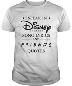 I speak in Disney song lyrics and friends quotes  Unisex