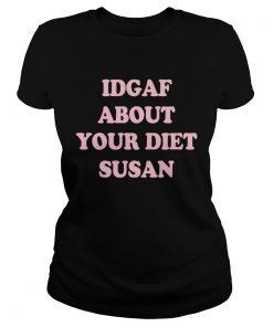 IDGAF about your diet Susan  Classic Ladies