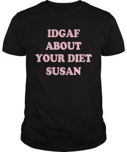 IDGAF about your diet Susan  Unisex