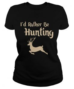 Id Rather Be Hunting  Classic Ladies