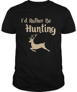 Id Rather Be Hunting  Unisex