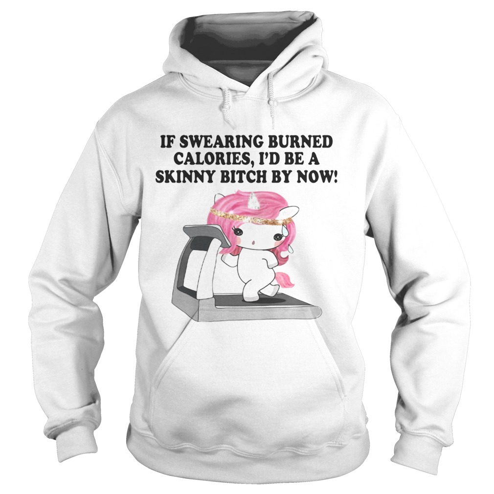 If swearing burned calories Id be a skinny bitch by now Hoodie